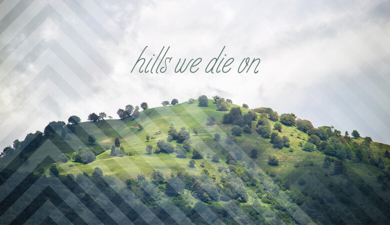 Hills We Die On